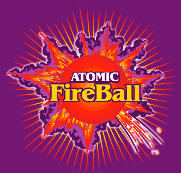 Atomic Fireballs are like really strong brands.